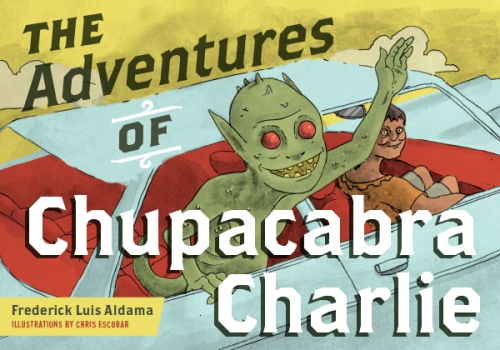 "Latinxs in Kids Lit: ""The Adventures of Chupacabra Charlie""—Reviewed by Elena Foulis"